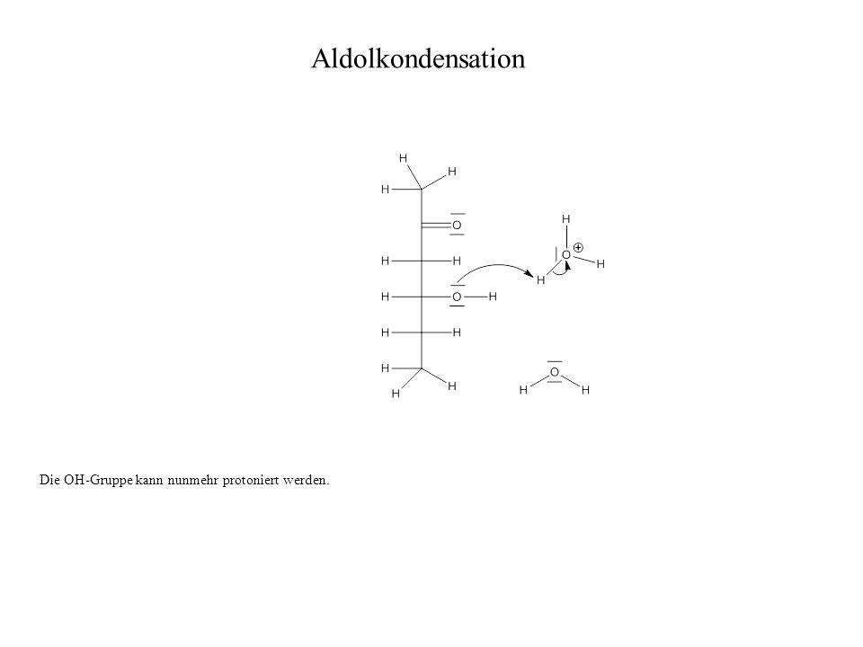 Die OH-Gruppe kann nunmehr protoniert werden. Aldolkondensation