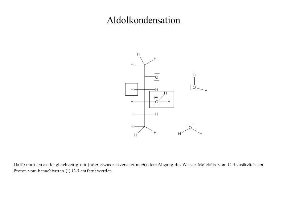 Dafür muß entweder gleichzeitig mit (oder etwas zeitversetzt nach) dem Abgang des Wasser-Moleküls vom C-4 zusätzlich ein Proton vom benachbarten (!) C-3 entfernt werden.