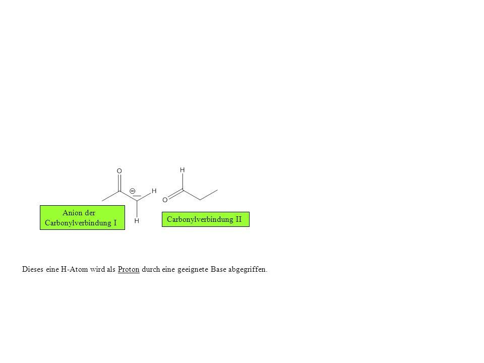 Dieses eine H-Atom wird als Proton durch eine geeignete Base abgegriffen.