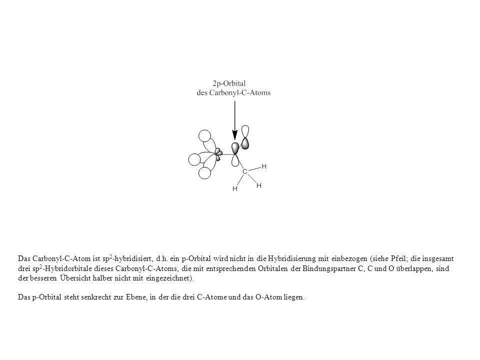 Das Carbonyl-C-Atom ist sp 2 -hybridisiert, d.h.