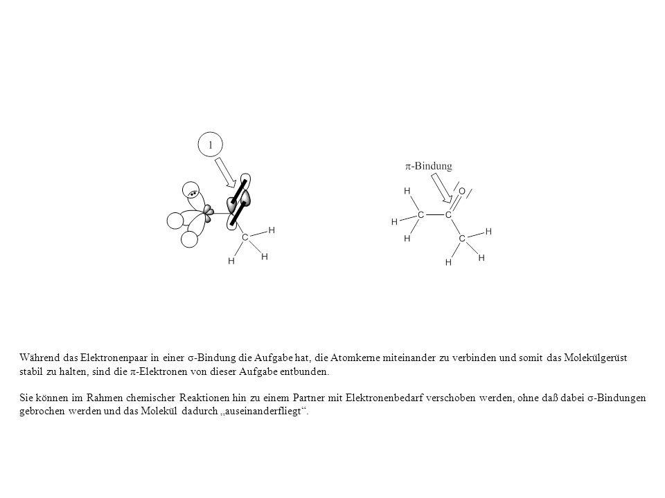 Während das Elektronenpaar in einer σ-Bindung die Aufgabe hat, die Atomkerne miteinander zu verbinden und somit das Molekülgerüst stabil zu halten, sind die π-Elektronen von dieser Aufgabe entbunden.