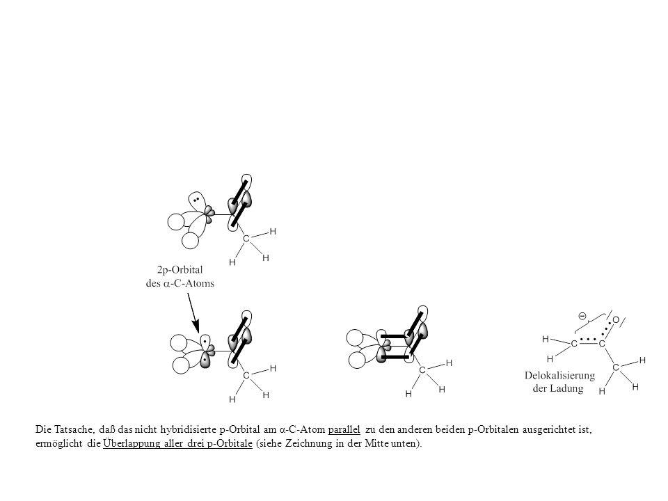 Die Tatsache, daß das nicht hybridisierte p-Orbital am α-C-Atom parallel zu den anderen beiden p-Orbitalen ausgerichtet ist, ermöglicht die Überlappung aller drei p-Orbitale (siehe Zeichnung in der Mitte unten).