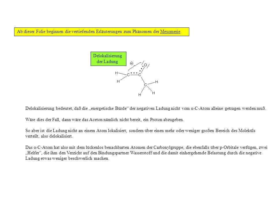 Delokalisierung bedeutet, daß die energetische Bürde der negativen Ladung nicht vom α-C-Atom alleine getragen werden muß.