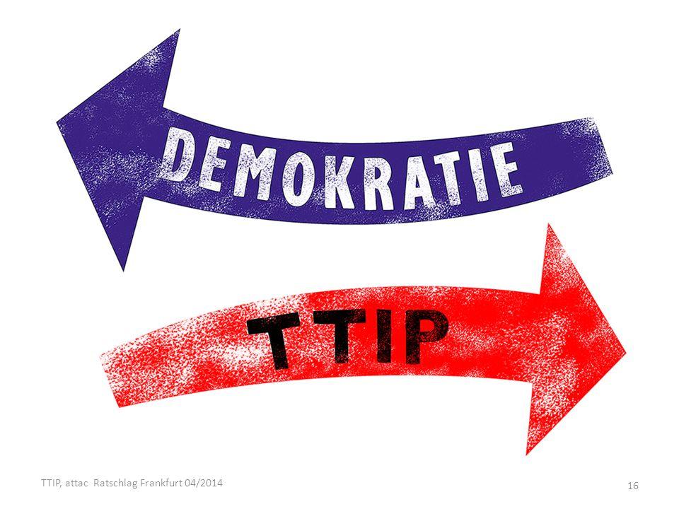 TTIP, attac Ratschlag Frankfurt 04/2014 16