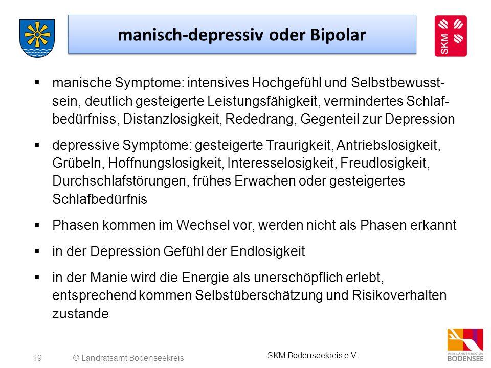 19 manisch-depressiv oder Bipolar manische Symptome: intensives Hochgefühl und Selbstbewusst- sein, deutlich gesteigerte Leistungsfähigkeit, verminder