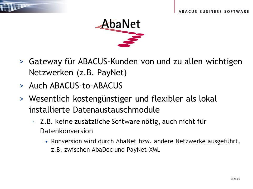 Seite 10 >Gateway für ABACUS-Kunden von und zu allen wichtigen Netzwerken (z.B. PayNet) >Auch ABACUS-to-ABACUS >Wesentlich kostengünstiger und flexibl