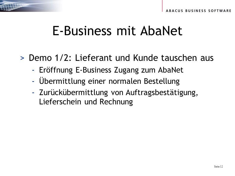 Seite 12 E-Business mit AbaNet >Demo 1/2: Lieferant und Kunde tauschen aus -Eröffnung E-Business Zugang zum AbaNet -Übermittlung einer normalen Bestel