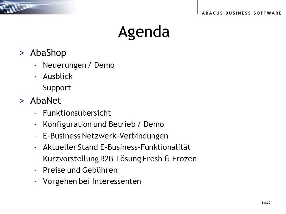 Seite 2 Agenda >AbaShop -Neuerungen / Demo -Ausblick -Support >AbaNet -Funktionsübersicht -Konfiguration und Betrieb / Demo -E-Business Netzwerk-Verbindungen -Aktueller Stand E-Business-Funktionalität -Kurzvorstellung B2B-Lösung Fresh & Frozen -Preise und Gebühren -Vorgehen bei Interessenten