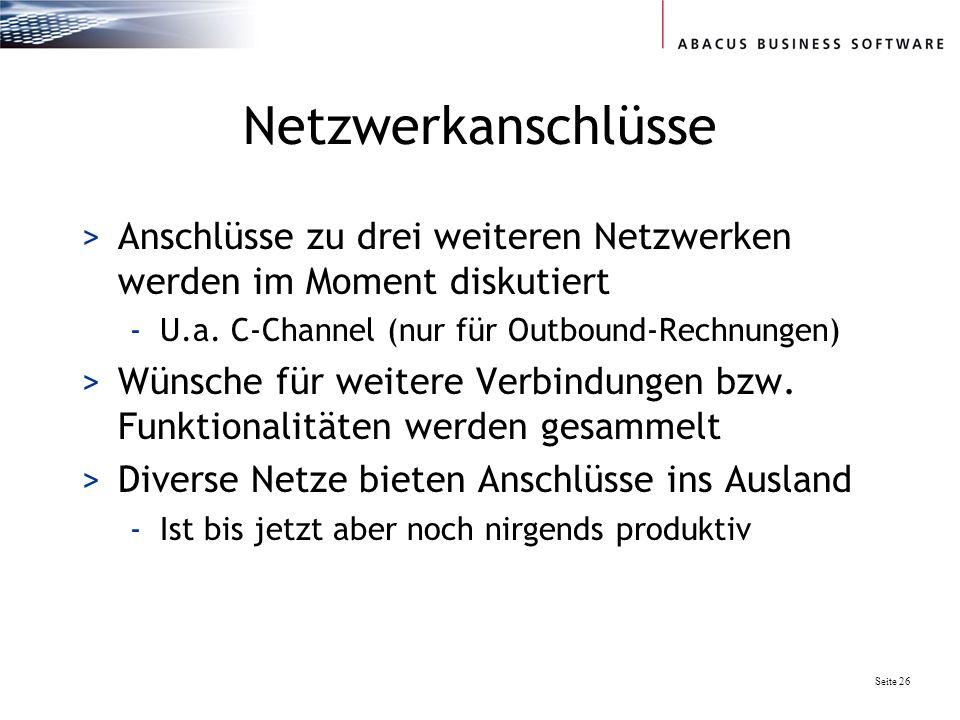 Seite 26 Netzwerkanschlüsse >Anschlüsse zu drei weiteren Netzwerken werden im Moment diskutiert -U.a. C-Channel (nur für Outbound-Rechnungen) >Wünsche