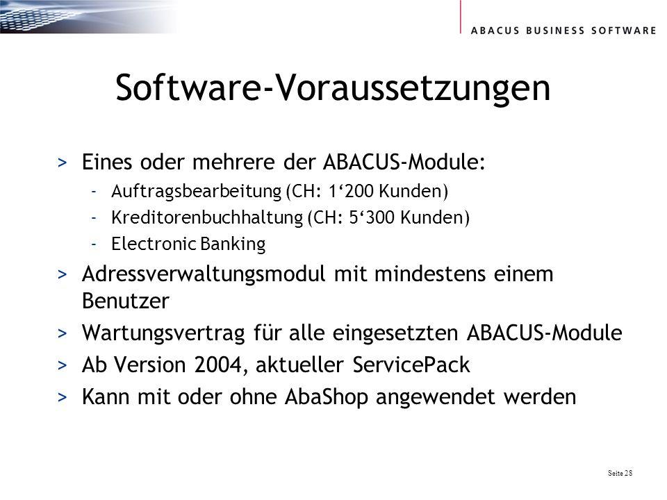 Seite 28 Software-Voraussetzungen >Eines oder mehrere der ABACUS-Module: -Auftragsbearbeitung (CH: 1200 Kunden) -Kreditorenbuchhaltung (CH: 5300 Kunde