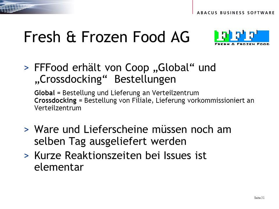 Seite 31 Fresh & Frozen Food AG >FFFood erhält von Coop Global und Crossdocking Bestellungen Global = Bestellung und Lieferung an Verteilzentrum Crossdocking = Bestellung von Filiale, Lieferung vorkommissioniert an Verteilzentrum >Ware und Lieferscheine müssen noch am selben Tag ausgeliefert werden >Kurze Reaktionszeiten bei Issues ist elementar