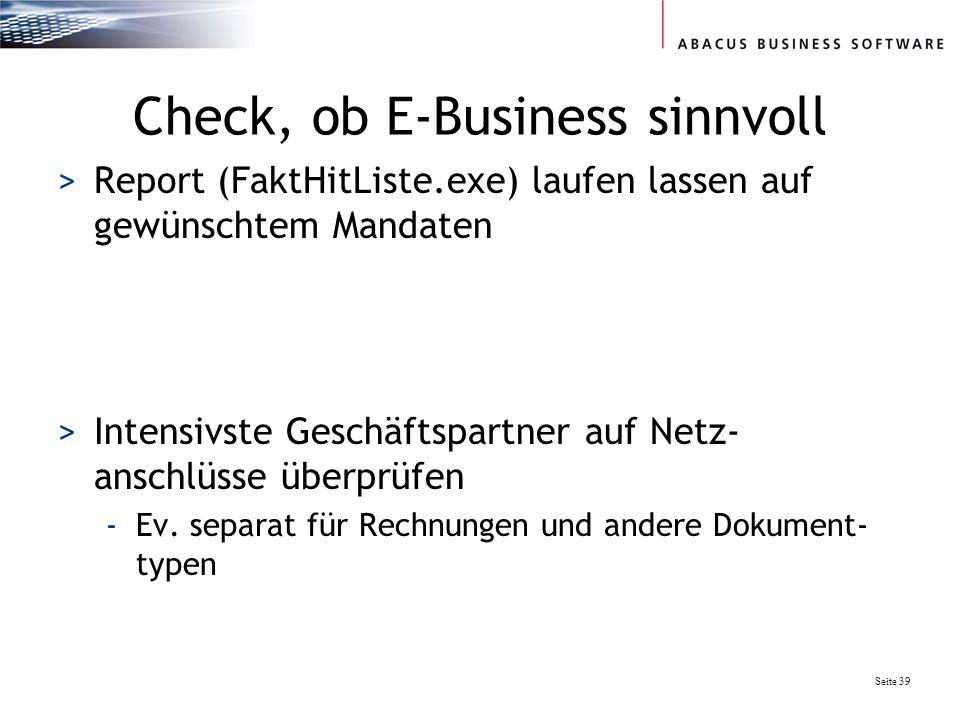Seite 39 Check, ob E-Business sinnvoll >Report (FaktHitListe.exe) laufen lassen auf gewünschtem Mandaten >Intensivste Geschäftspartner auf Netz- anschlüsse überprüfen -Ev.