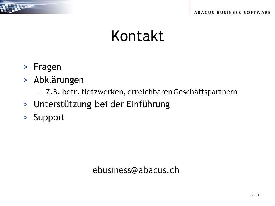 Seite 44 Kontakt >Fragen >Abklärungen -Z.B. betr. Netzwerken, erreichbaren Geschäftspartnern >Unterstützung bei der Einführung >Support ebusiness@abac