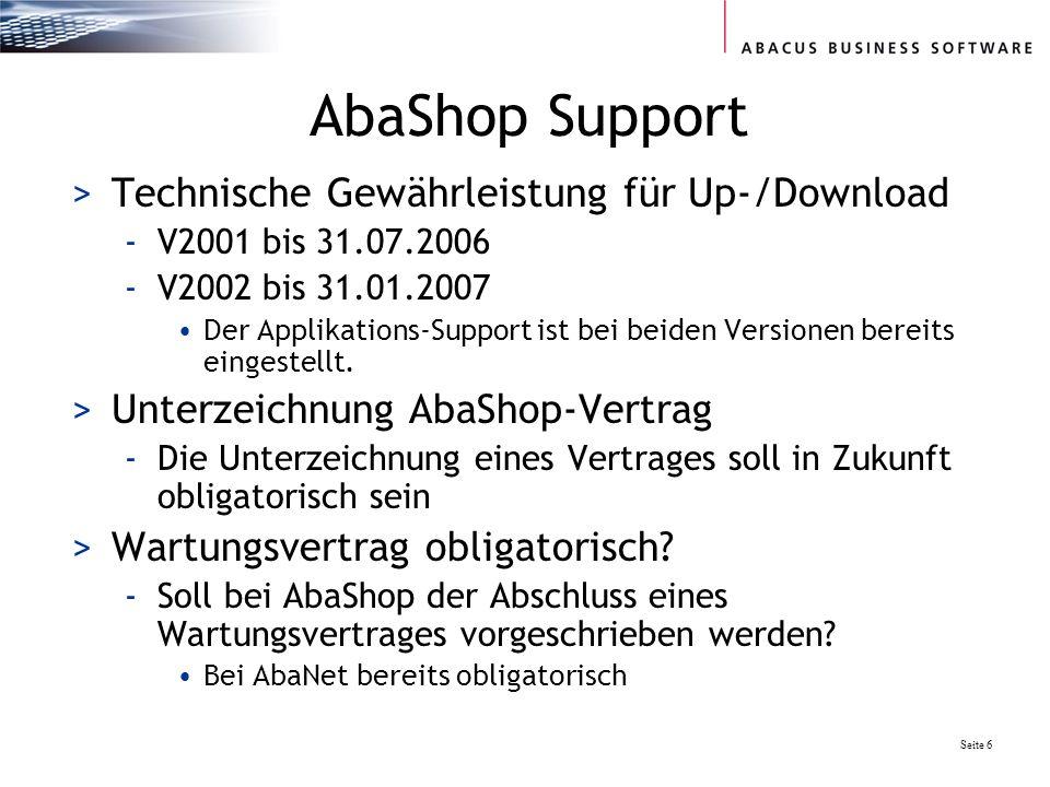 Seite 6 AbaShop Support >Technische Gewährleistung für Up-/Download -V2001 bis 31.07.2006 -V2002 bis 31.01.2007 Der Applikations-Support ist bei beiden Versionen bereits eingestellt.