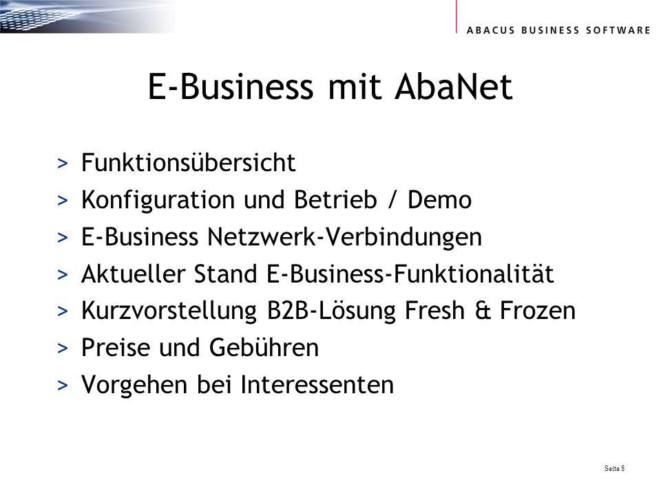 Seite 8 E-Business mit AbaNet >Funktionsübersicht >Konfiguration und Betrieb / Demo >E-Business Netzwerk-Verbindungen >Aktueller Stand E-Business-Funktionalität >Kurzvorstellung B2B-Lösung Fresh & Frozen >Preise und Gebühren >Vorgehen bei Interessenten