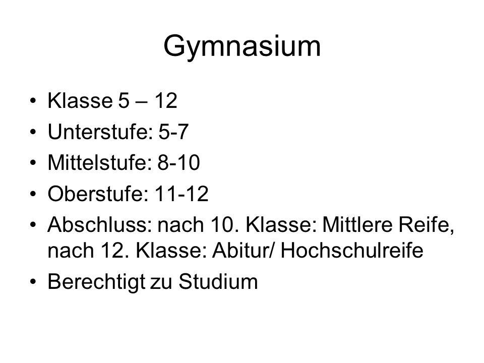 Klasse 5 – 12 Unterstufe: 5-7 Mittelstufe: 8-10 Oberstufe: 11-12 Abschluss: nach 10. Klasse: Mittlere Reife, nach 12. Klasse: Abitur/ Hochschulreife B