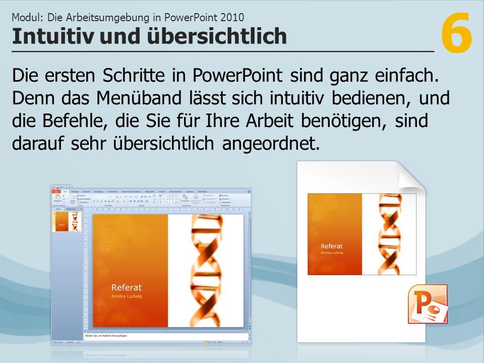 6 Die ersten Schritte in PowerPoint sind ganz einfach. Denn das Menüband lässt sich intuitiv bedienen, und die Befehle, die Sie für Ihre Arbeit benöti