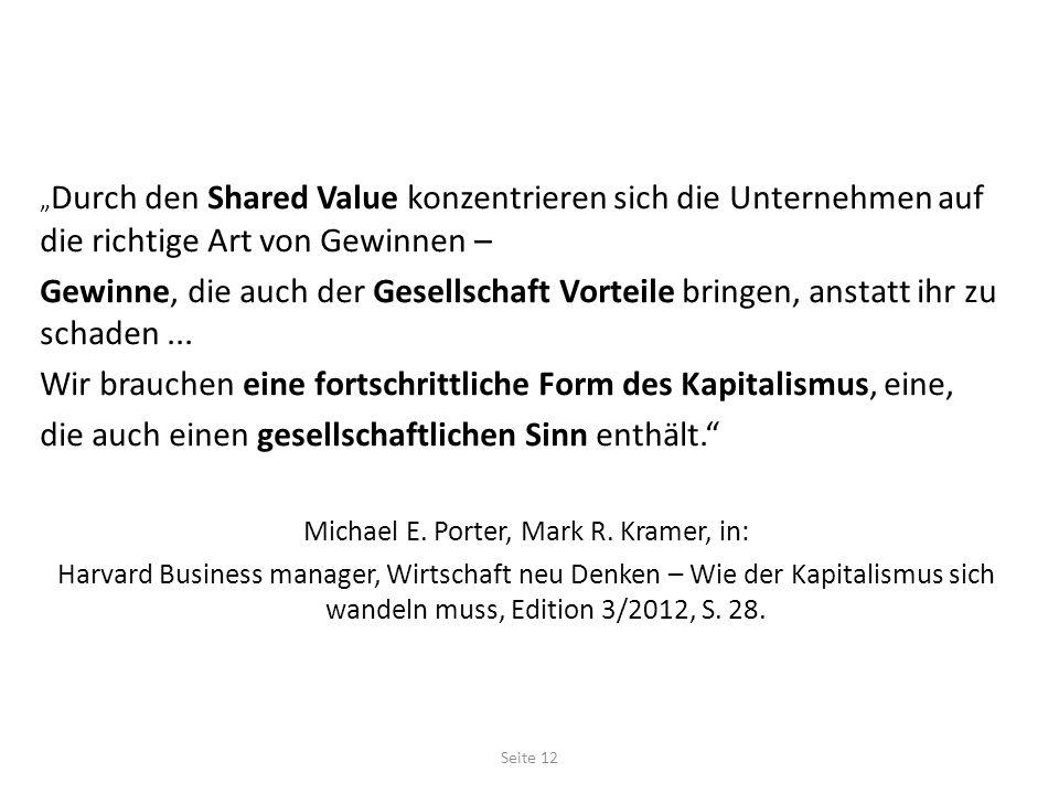 Durch den Shared Value konzentrieren sich die Unternehmen auf die richtige Art von Gewinnen – Gewinne, die auch der Gesellschaft Vorteile bringen, anstatt ihr zu schaden...