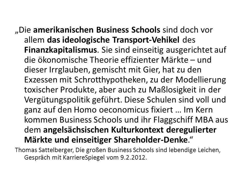 Die amerikanischen Business Schools sind doch vor allem das ideologische Transport-Vehikel des Finanzkapitalismus.
