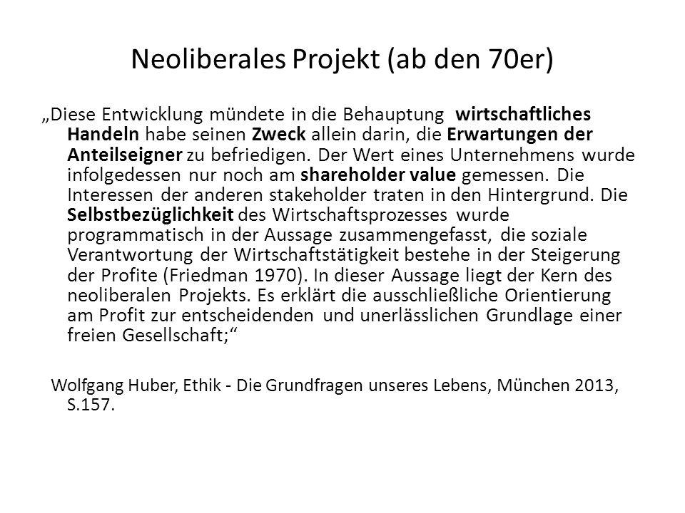 Neoliberales Projekt (ab den 70er) Diese Entwicklung mündete in die Behauptung wirtschaftliches Handeln habe seinen Zweck allein darin, die Erwartungen der Anteilseigner zu befriedigen.