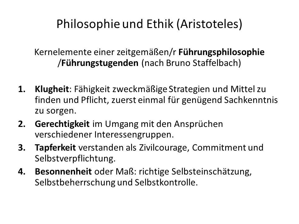 Philosophie und Ethik (Aristoteles) Kernelemente einer zeitgemäßen/r Führungsphilosophie /Führungstugenden (nach Bruno Staffelbach) 1.Klugheit: Fähigkeit zweckmäßige Strategien und Mittel zu finden und Pflicht, zuerst einmal für genügend Sachkenntnis zu sorgen.