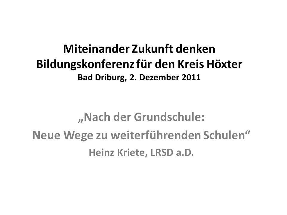 Miteinander Zukunft denken Bildungskonferenz für den Kreis Höxter Bad Driburg, 2. Dezember 2011 Nach der Grundschule: Neue Wege zu weiterführenden Sch