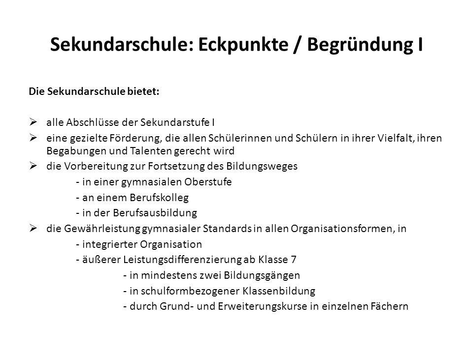 Sekundarschule: Eckpunkte / Begründung I Die Sekundarschule bietet: alle Abschlüsse der Sekundarstufe I eine gezielte Förderung, die allen Schülerinne