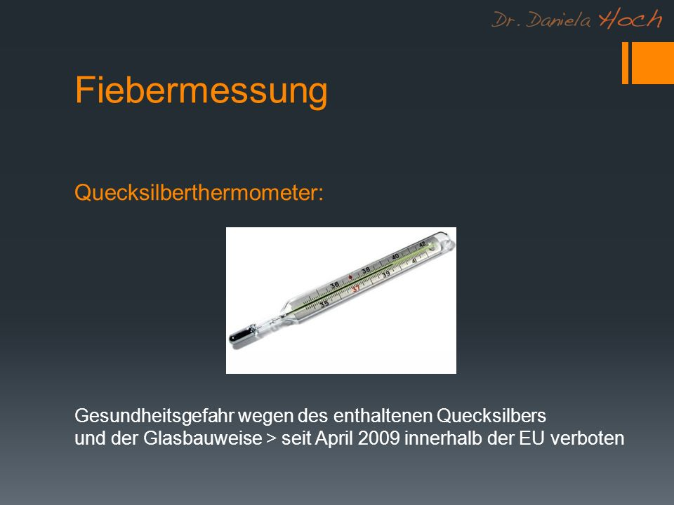 Fiebermessung Quecksilberthermometer: Gesundheitsgefahr wegen des enthaltenen Quecksilbers und der Glasbauweise > seit April 2009 innerhalb der EU verboten