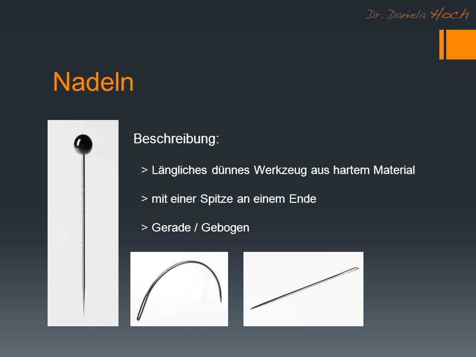 Nadeln Beschreibung: > Längliches dünnes Werkzeug aus hartem Material > mit einer Spitze an einem Ende > Gerade / Gebogen