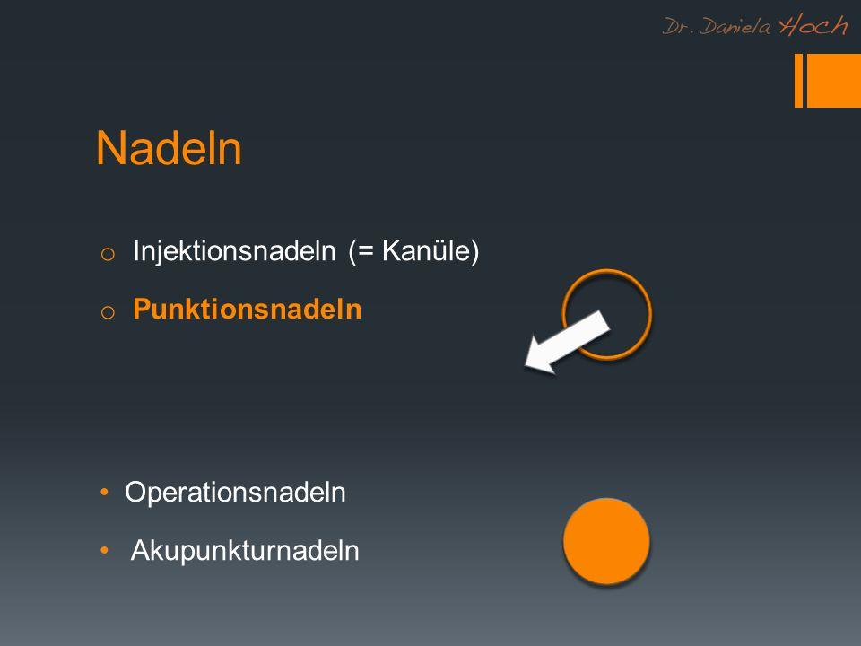 Nadeln o Injektionsnadeln (= Kanüle) o Punktionsnadeln Operationsnadeln Akupunkturnadeln