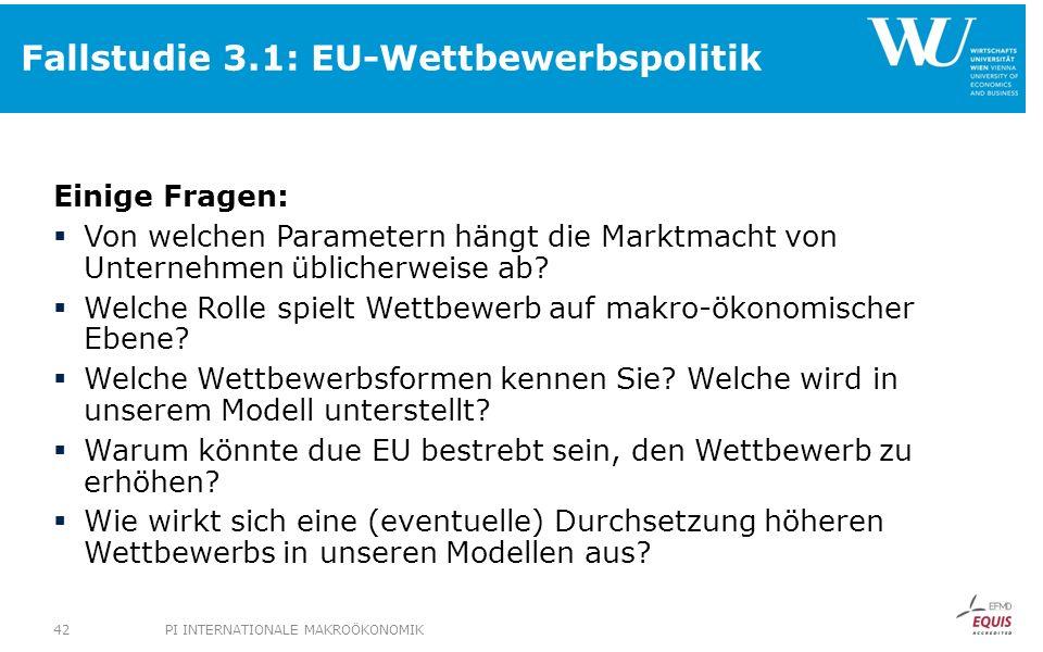 Fallstudie 3.1: EU-Wettbewerbspolitik Einige Fragen: Von welchen Parametern hängt die Marktmacht von Unternehmen üblicherweise ab? Welche Rolle spielt