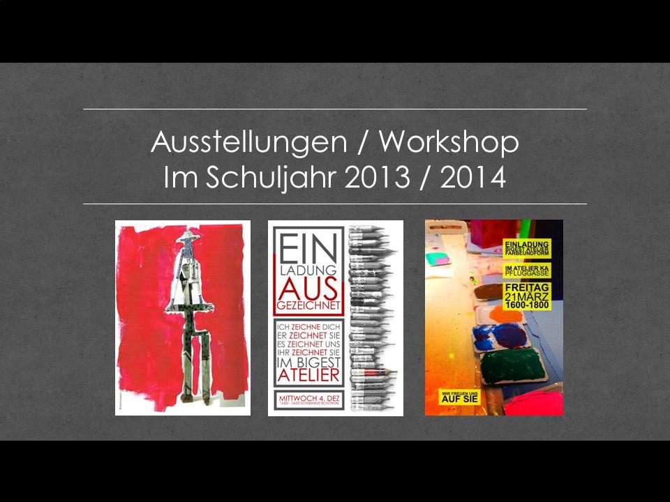 Ausstellungen / Workshop Im Schuljahr 2013 / 2014