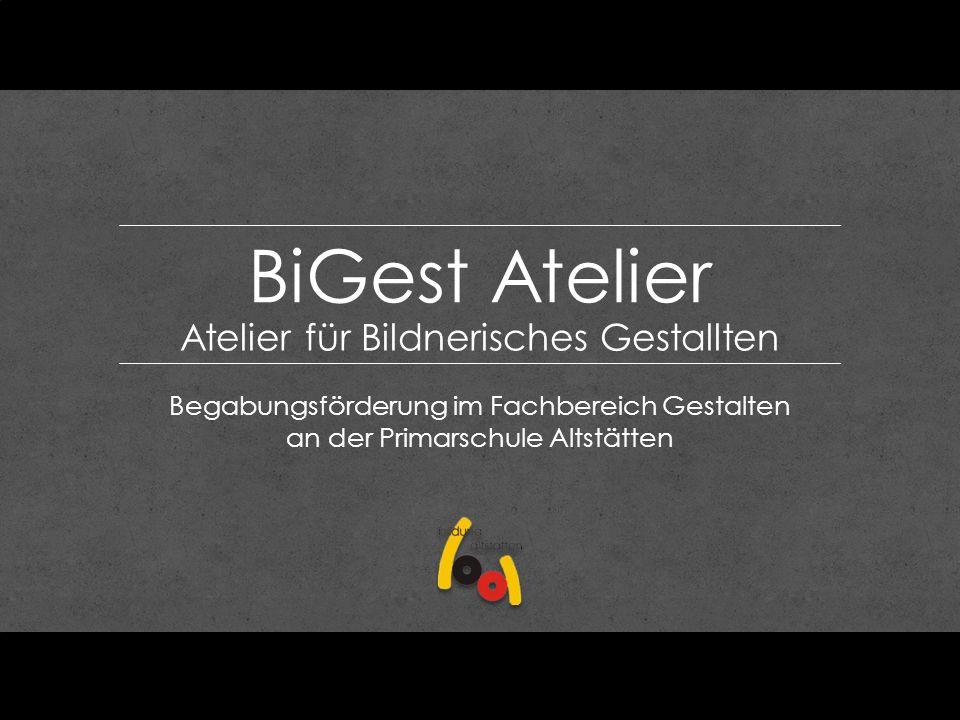 BiGest Atelier Atelier für Bildnerisches Gestallten Begabungsförderung im Fachbereich Gestalten an der Primarschule Altstätten