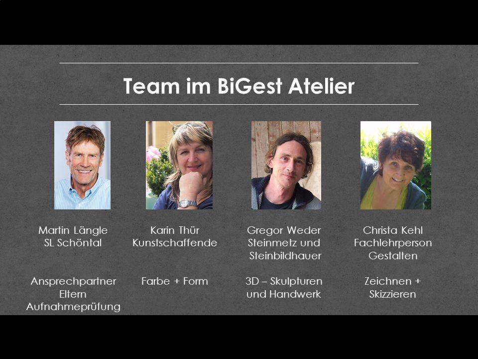Team im BiGest Atelier Martin Längle SL Schöntal Ansprechpartner Eltern Aufnahmeprüfung Karin Thür Kunstschaffende Farbe + Form Gregor Weder Steinmetz