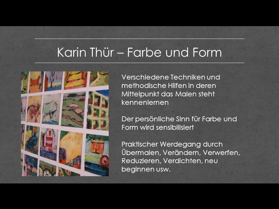 Karin Thür – Farbe und Form Verschiedene Techniken und methodische Hilfen in deren Mittelpunkt das Malen steht kennenlernen Der persönliche Sinn für F