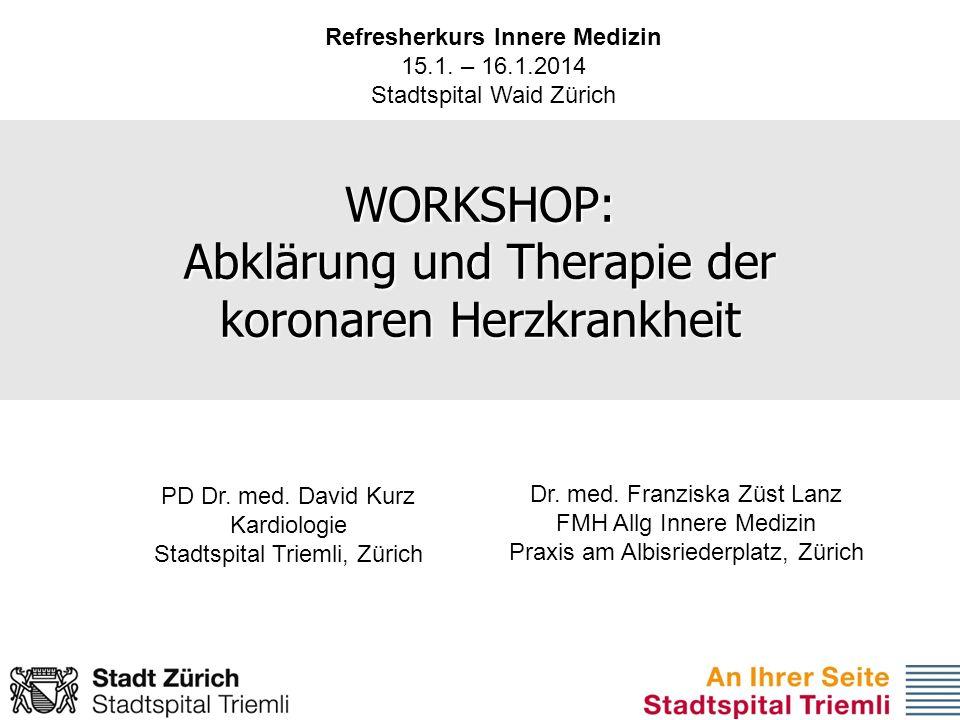 DJK WORKSHOP: Abklärung und Therapie der koronaren Herzkrankheit PD Dr. med. David Kurz Kardiologie Stadtspital Triemli, Zürich Refresherkurs Innere M