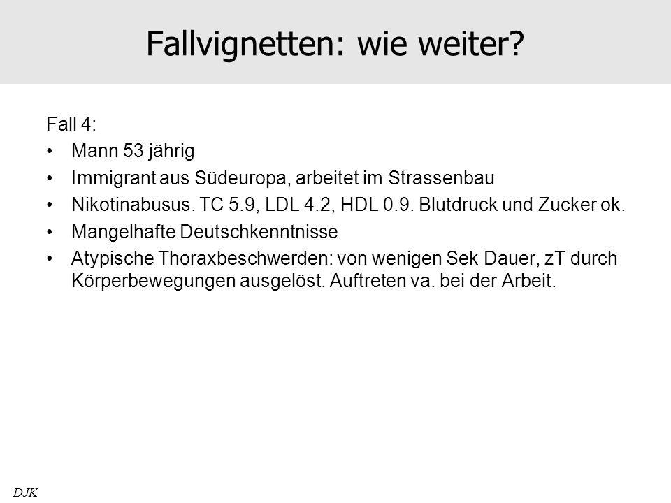 Fallvignetten: wie weiter? Fall 4: Mann 53 jährig Immigrant aus Südeuropa, arbeitet im Strassenbau Nikotinabusus. TC 5.9, LDL 4.2, HDL 0.9. Blutdruck