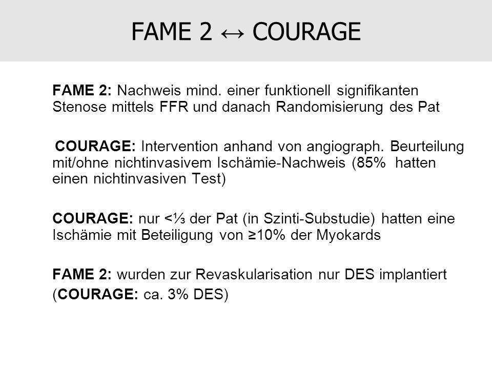 FAME 2 COURAGE FAME 2: Nachweis mind. einer funktionell signifikanten Stenose mittels FFR und danach Randomisierung des Pat COURAGE: Intervention anha