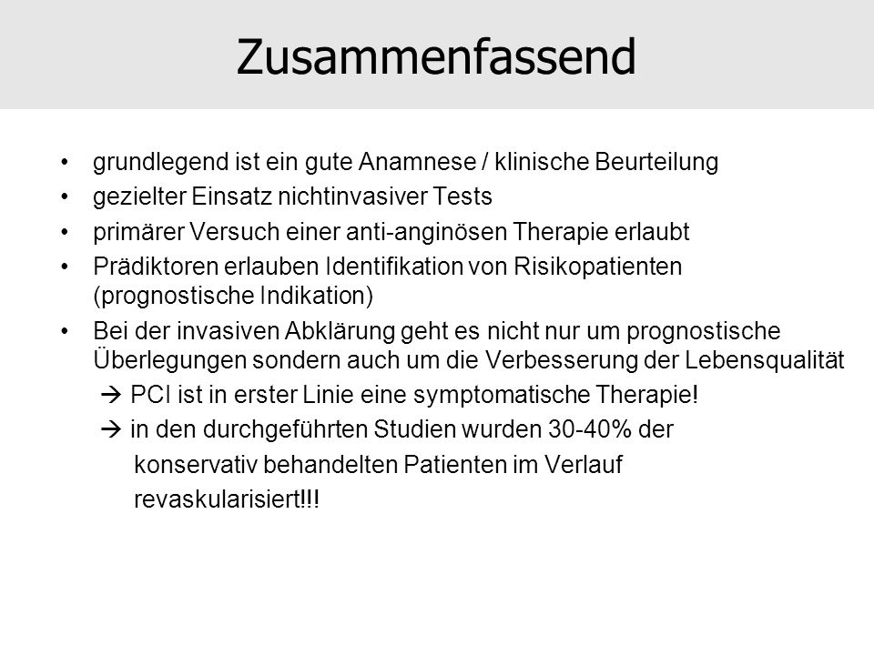 Zusammenfassend grundlegend ist ein gute Anamnese / klinische Beurteilung gezielter Einsatz nichtinvasiver Tests primärer Versuch einer anti-anginösen