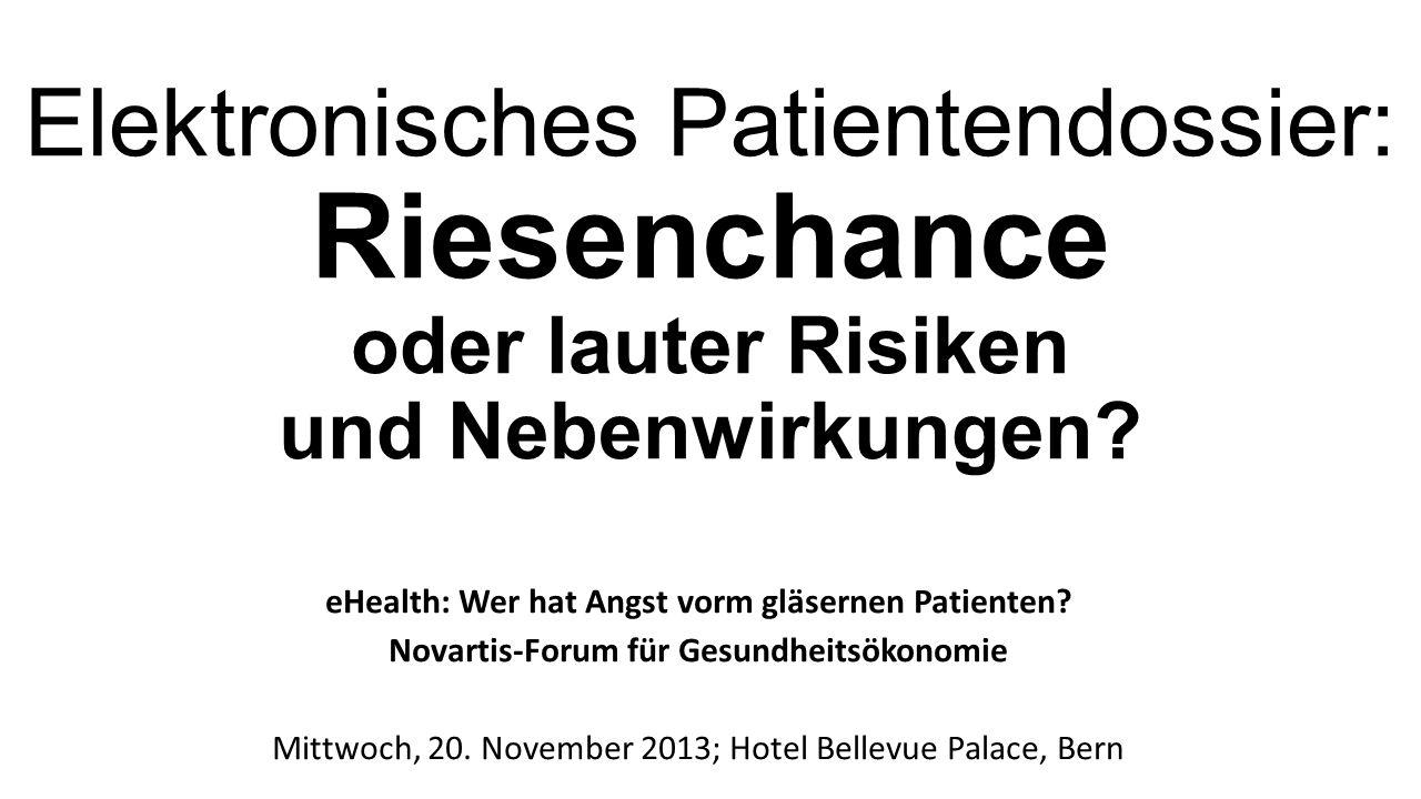 Elektronisches Patientendossier: Riesenchance oder lauter Risiken und Nebenwirkungen? eHealth: Wer hat Angst vorm gläsernen Patienten? Novartis-Forum