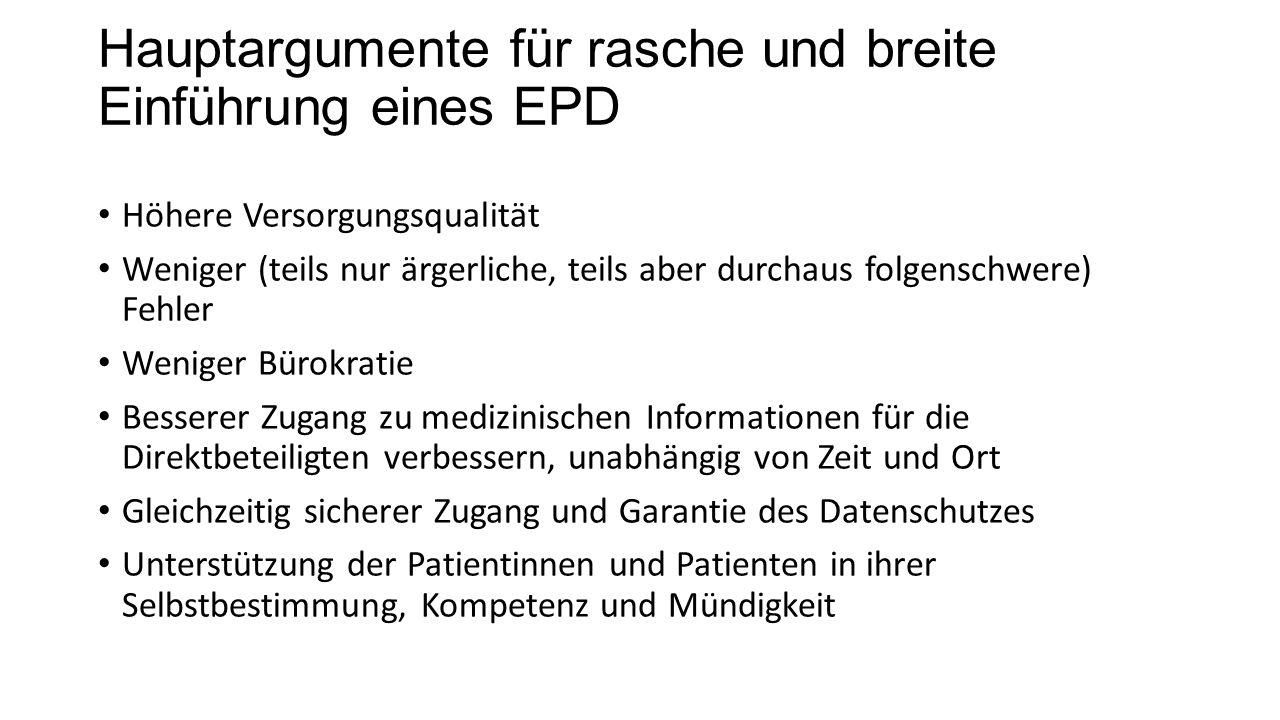 Hauptargumente für rasche und breite Einführung eines EPD Höhere Versorgungsqualität Weniger (teils nur ärgerliche, teils aber durchaus folgenschwere)