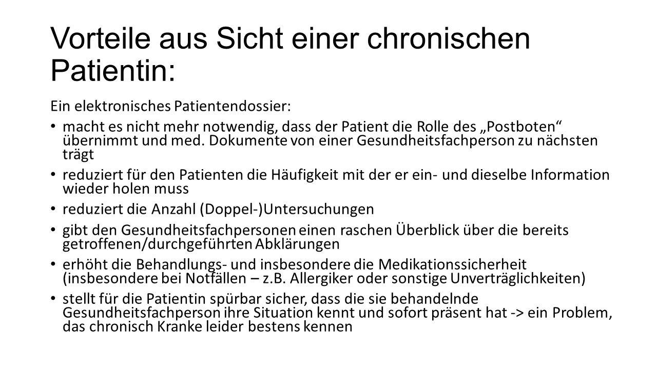 Vorteile aus Sicht einer chronischen Patientin: Ein elektronisches Patientendossier: macht es nicht mehr notwendig, dass der Patient die Rolle des Postboten übernimmt und med.