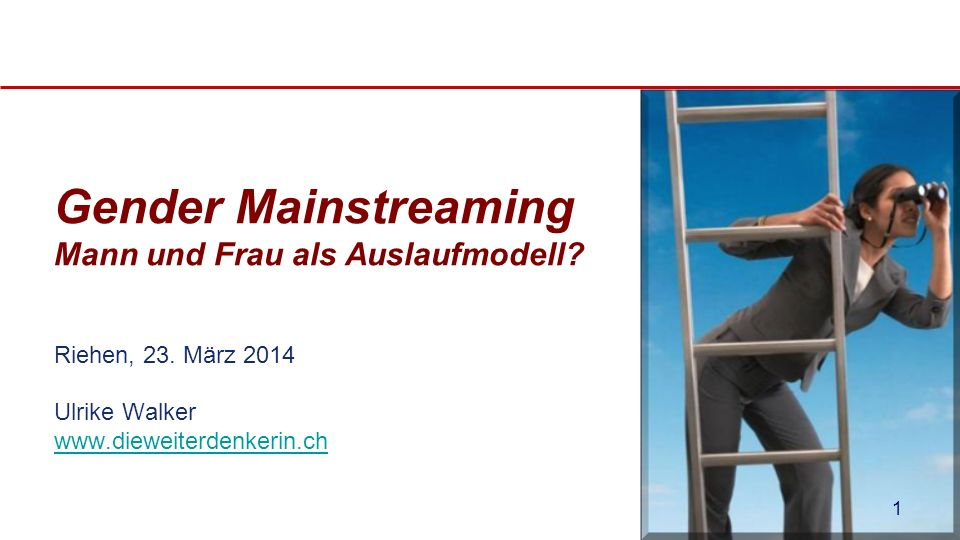 Gender Mainstreaming Mann und Frau als Auslaufmodell? Riehen, 23. März 2014 Ulrike Walker www.dieweiterdenkerin.ch www.dieweiterdenkerin.ch 1