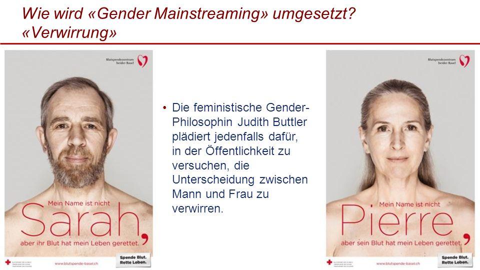 Wie wird «Gender Mainstreaming» umgesetzt? «Verwirrung» Die feministische Gender- Philosophin Judith Buttler plädiert jedenfalls dafür, in der Öffentl