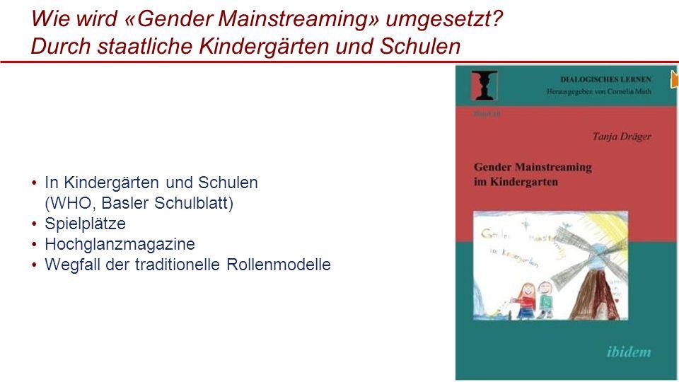 Wie wird «Gender Mainstreaming» umgesetzt? Durch staatliche Kindergärten und Schulen In Kindergärten und Schulen (WHO, Basler Schulblatt) Spielplätze