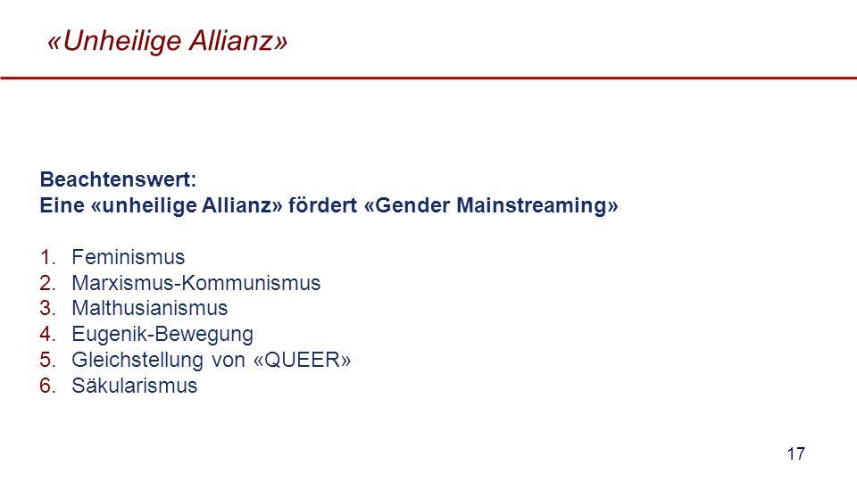 «Unheilige Allianz» Beachtenswert: Eine «unheilige Allianz» fördert «Gender Mainstreaming» 1.Feminismus 2.Marxismus-Kommunismus 3.Malthusianismus 4.Eu