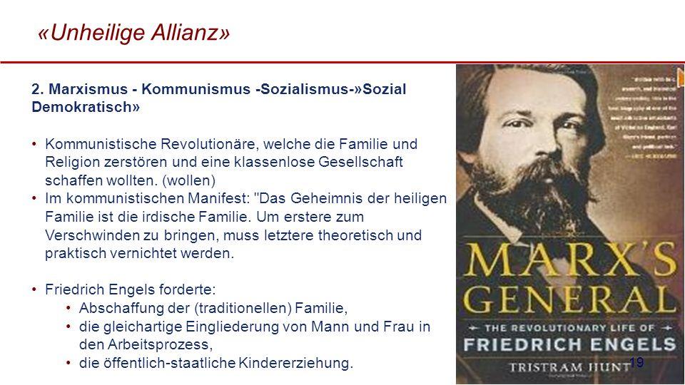 «Unheilige Allianz» 2. Marxismus - Kommunismus -Sozialismus-»Sozial Demokratisch» Kommunistische Revolutionäre, welche die Familie und Religion zerstö