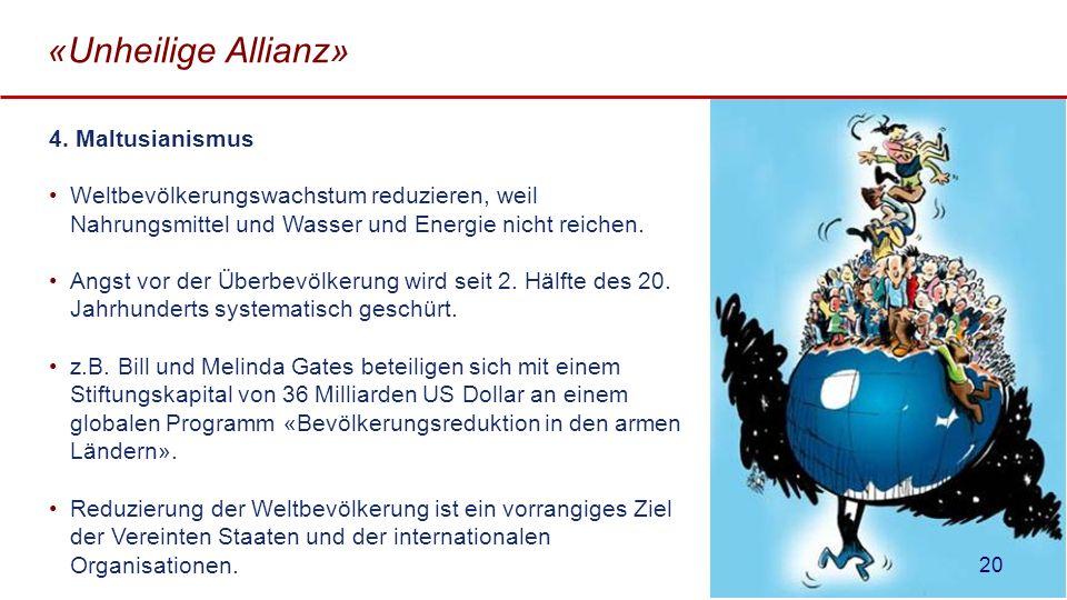 «Unheilige Allianz» 4. Maltusianismus Weltbevölkerungswachstum reduzieren, weil Nahrungsmittel und Wasser und Energie nicht reichen. Angst vor der Übe