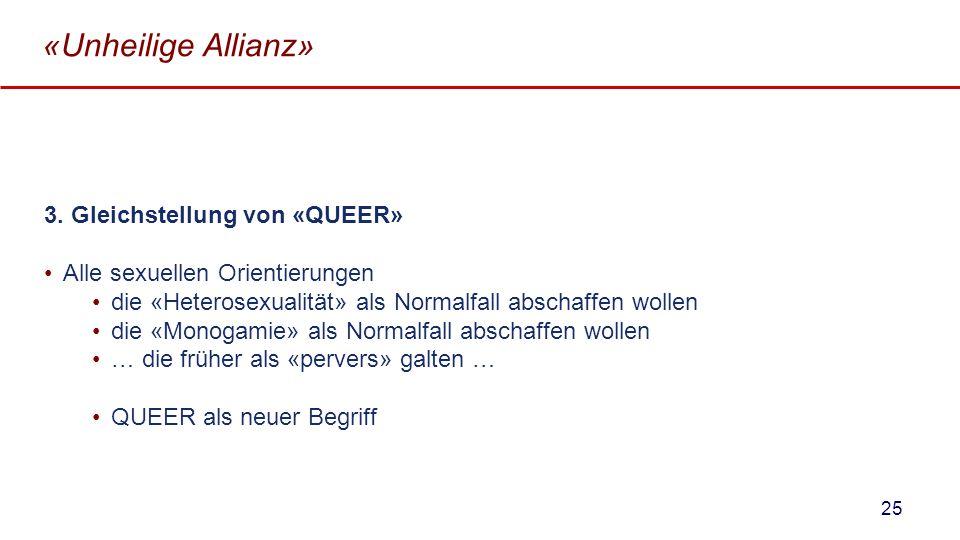 «Unheilige Allianz» 3. Gleichstellung von «QUEER» Alle sexuellen Orientierungen die «Heterosexualität» als Normalfall abschaffen wollen die «Monogamie