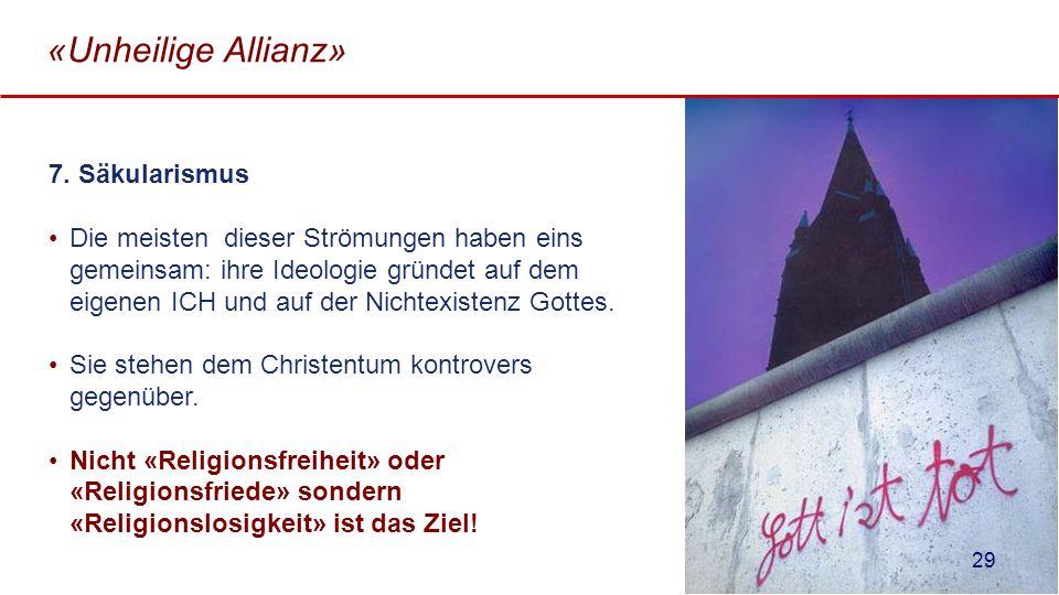 «Unheilige Allianz» 7. Säkularismus Die meisten dieser Strömungen haben eins gemeinsam: ihre Ideologie gründet auf dem eigenen ICH und auf der Nichtex